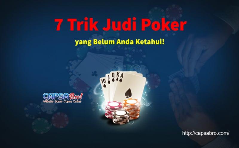 7 Trik Judi Poker yang Belum Anda Ketahui!