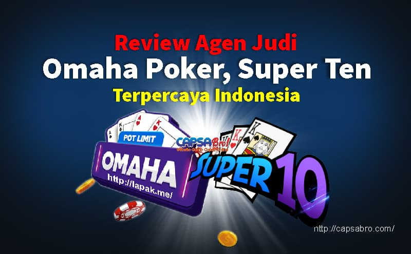 Review Agen Judi Omaha Poker, Super Ten Terpercaya Indonesia