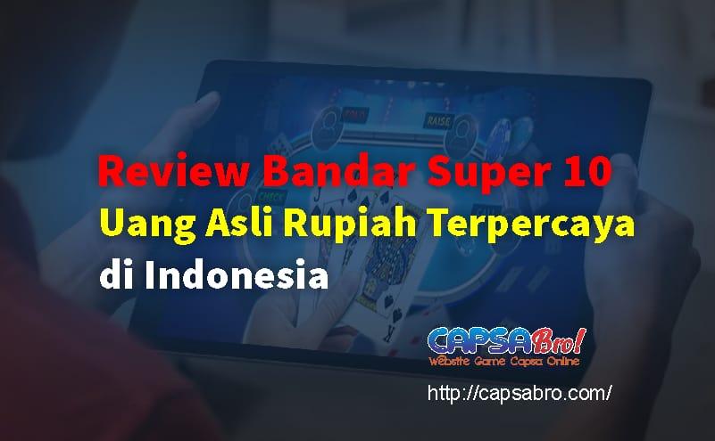 Review Bandar Super 10 Uang Asli Rupiah Terpercaya di Indonesia