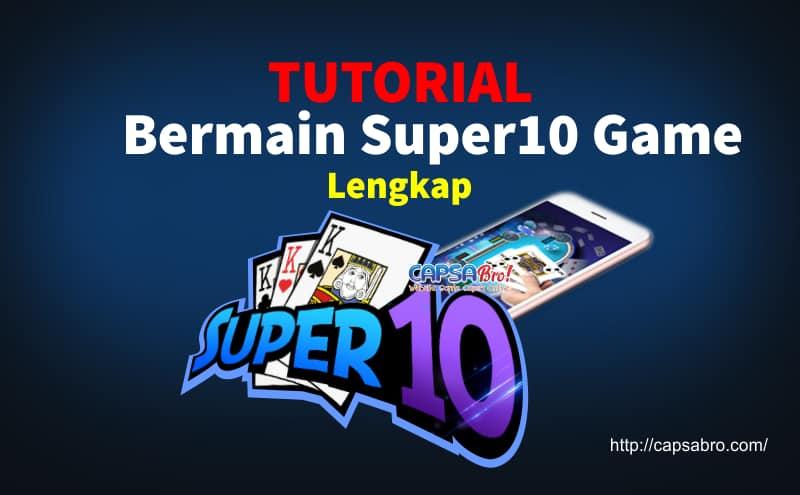 Tutorial Bermain Super 10 Game Online Lengkap Terbaru